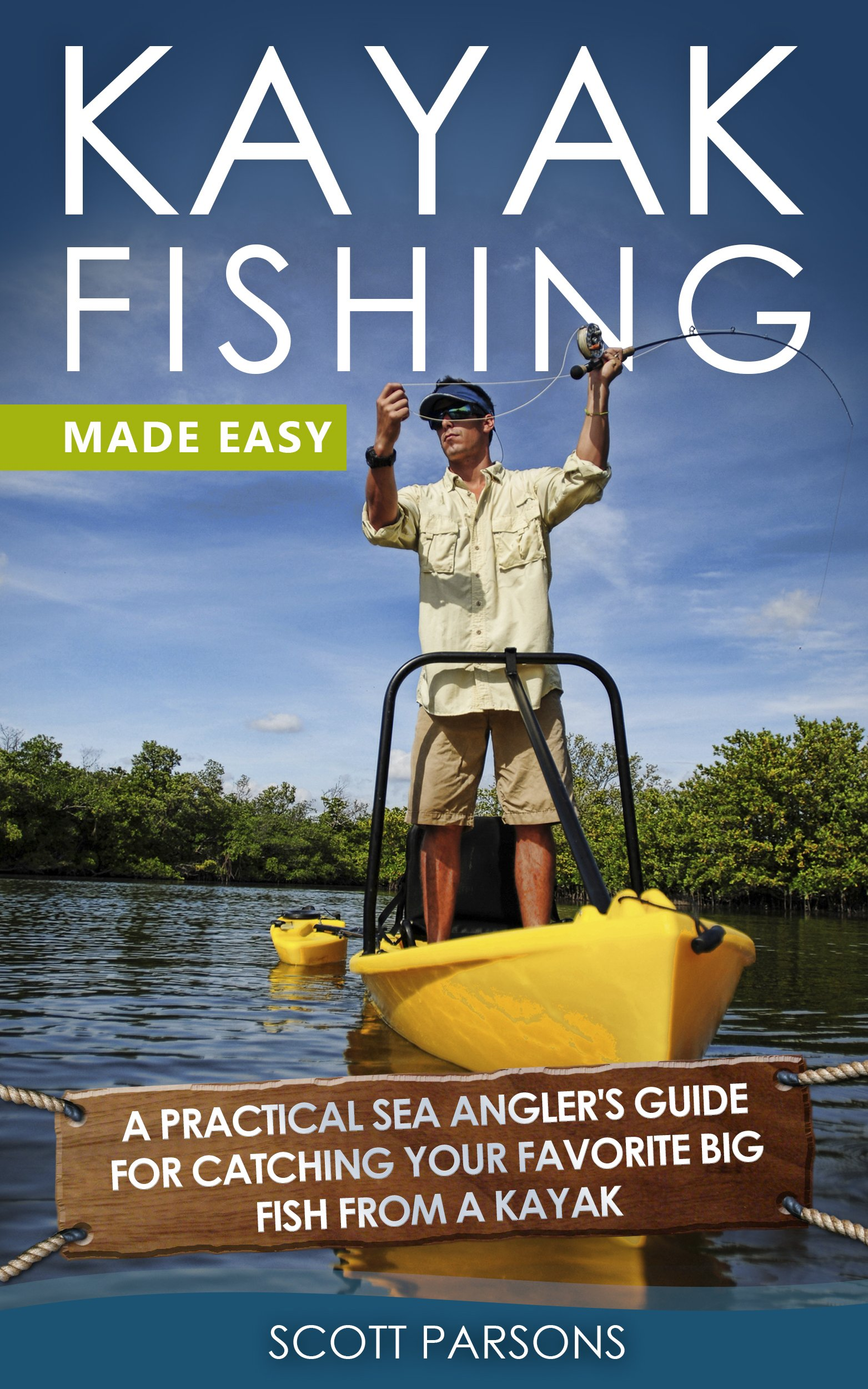 Kayak Fishing: A Practical Sea Angler's Guide for Catching Your Favorite Big Fish from a Kayak (Kayaking) (English Edition)