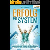 ERFOLG MIT SYSTEM: Wie Sie mit den Mindset-Strategien der Supererfolgreichen unfassbare Selbstdisziplin, Willenskraft…
