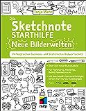 Die Sketchnote Starthilfe – Neue Bilderwelten: Umfangreicher Business- und Sketchnote Bildwortschatz (mitp Business) (German Edition)
