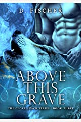 Above This Grave (The Cloven Pack Series: Book Three): Adult Wolf Shifter Romance, Fated Mate Series Kindle Edition
