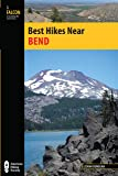 Best Hikes Near Bend (Best Hikes Near Series)