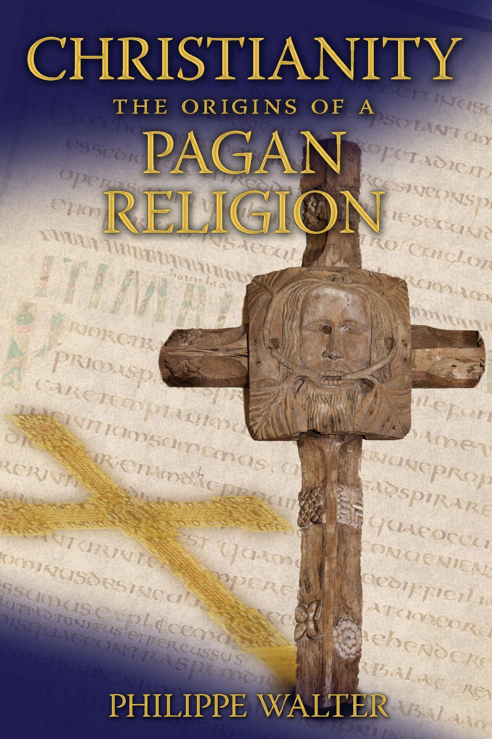 Christianity The Origins Of A Pagan Religion Philippe Walter
