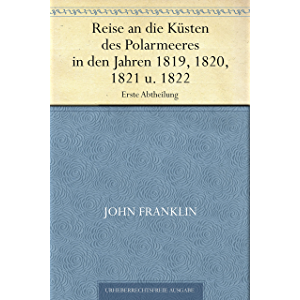 Reise an die Küsten des Polarmeeres in den Jahren 1819, 1820, 1821 u. 1822. Erste Abtheilung (German Edition)