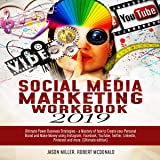 Social Media Marketing Workbook 2019: Ultimate Power Business Strategies - a Mastery of How to Create Your Personal Brand and Make Money Using Instagram, Facebook, Youtube, Twitter, Linkedin, Pinterest and More: Ultimate Edition