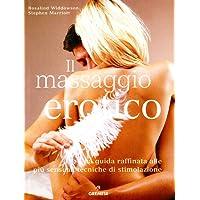 Il massaggio erotico. Una guida raffinata alle più sensuali tecniche di stimolazione. Ediz. illustrata