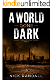 A World Gone Dark: A Post-Apocalyptic EMP Survival Thriller (When The Grid Went Down Book 1)