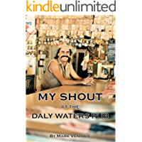 MY SHOUT AT THE DALY WATERS PUB: My extraordinary story of owning what is arguably the most famous outback hotel in Australia.