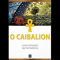 O Caibalion: uma iniciação ao hermetismo (Portuguese Edition)