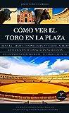 Cómo Ver El Toro En La Plaza (N.Ed.) (Taurología)
