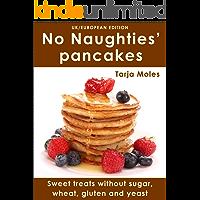 No Naughties'© pancakes: Sweet treats without sugar, wheat, gluten and yeast (UK/European edition) (No Naughties©)