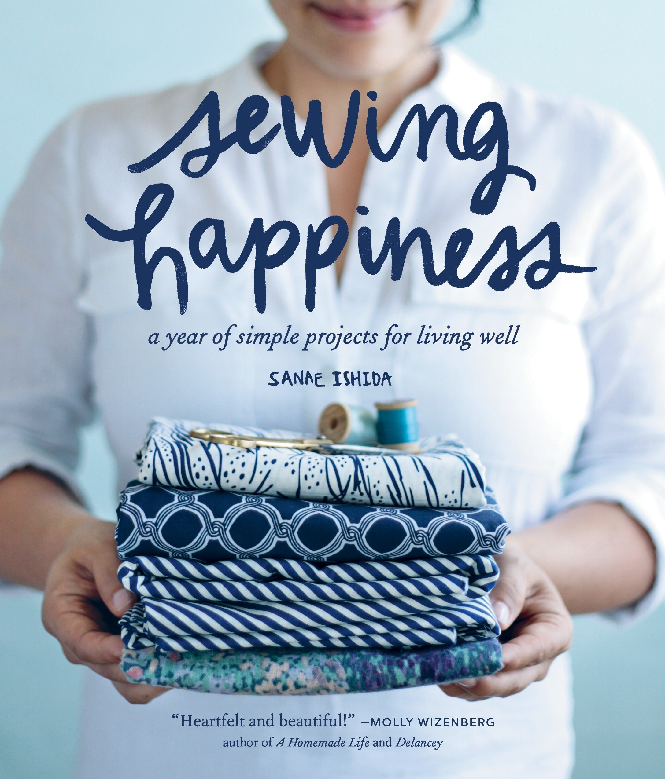 Read Online Sewing Happiness: A Year of Simple Projects for Living Well pdf