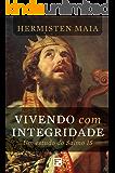 Vivendo com Integridade: Um estudo do Salmo 15 (Portuguese Edition)
