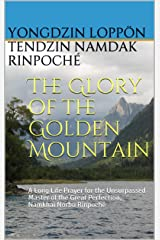 The Glory of the Golden Mountain: A Long Life Prayer for the Unsurpassed Master of the Great Perfection, Namkhai Norbu Rinpoché Kindle Edition