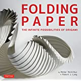 Folding Paper: The Infinite Possibilities of Origami: Featuring Origami Art from Some of the Worlds Best Contemporary Papercraft Artists