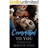 Committed to You: Friends to Lovers/Billionaire Romance (It's Complicated Book 3)