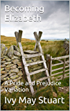 Becoming Elizabeth: A Pride and Prejudice Variation (English Edition)