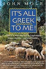 It's All Greek to Me!: A Tale of a Mad Dog and an Englishman, Ruins, Retsina - And Real Greeks Kindle Edition