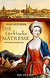 Die türkische Mätresse: Historischer Roman-Bestseller über Leben, Liebe und Intrigen am Königshof im barocken Dresden