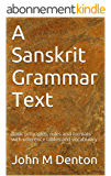 A Sanskrit Grammar Text: basic principles, rules and formats with reference tables and vocabulary (English Edition)