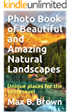 Photo Book of Beautiful and Amazing Natural Landscapes: Unique places for the best travel (English Edition)