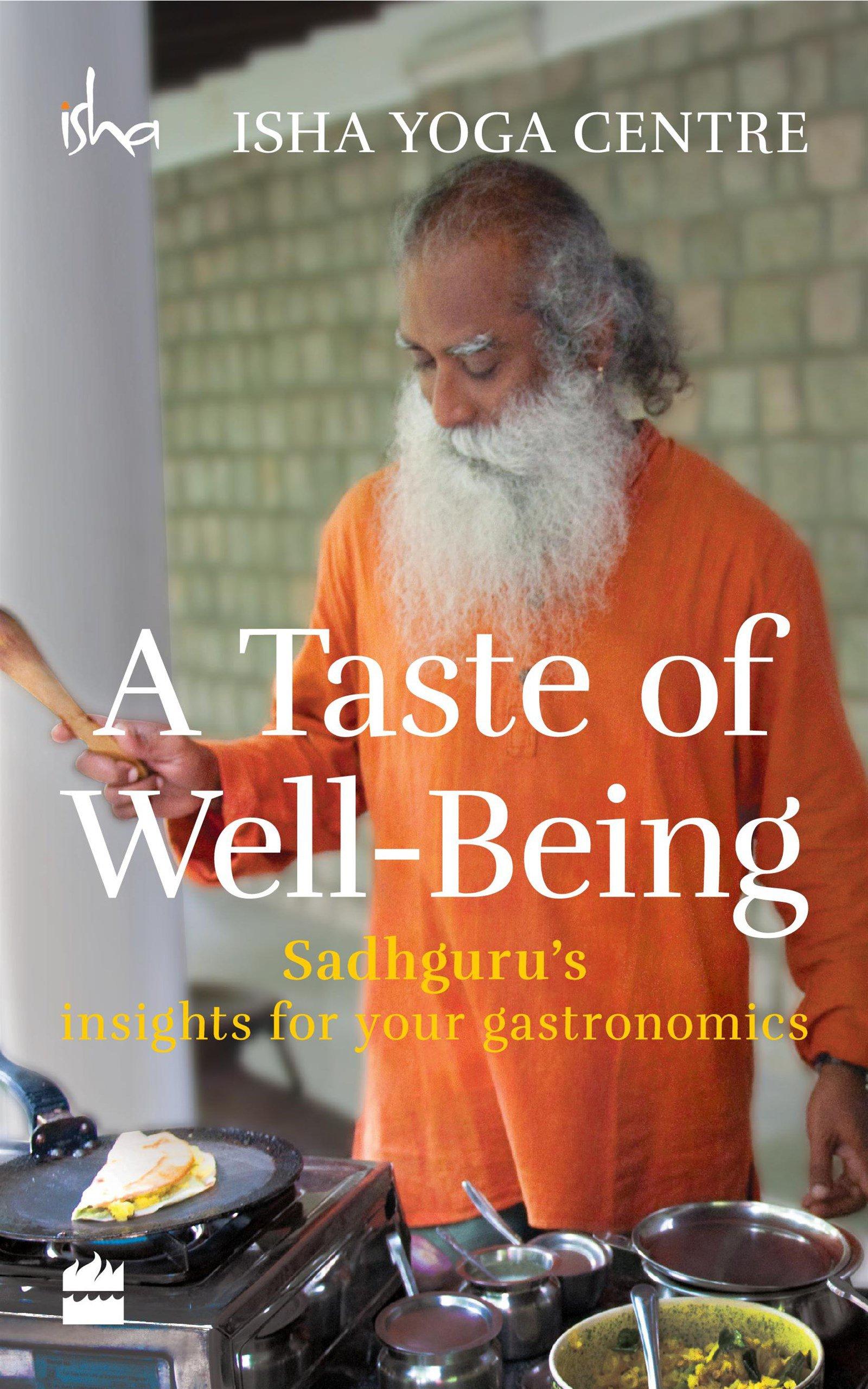 A Taste Of Well Being Sadhguru S Insights For Your Gastronomics Isha Foundation 9789351363781 Amazon Com Books