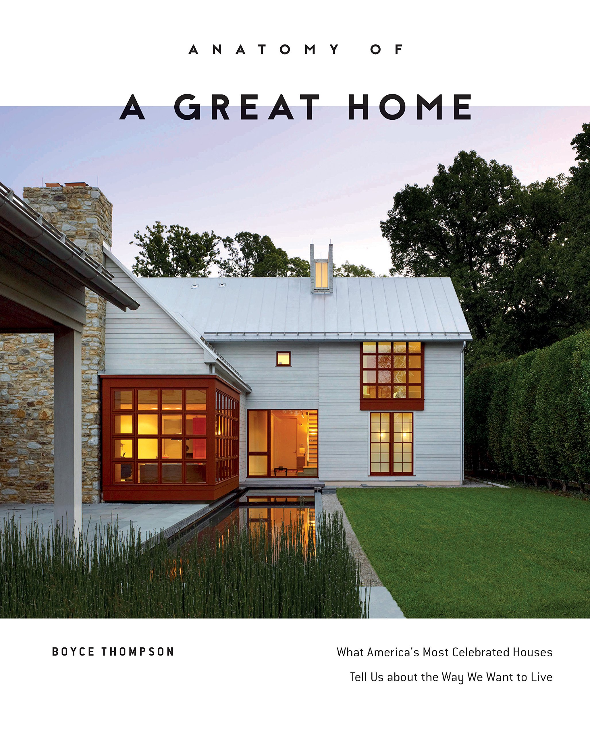 Anatomy Of A Great Home What Americas Most Celebrated Houses Tell