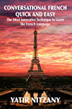 Conversational French Quick and Easy: The Most Innovative and Revolutionary Technique to Learn the French Language. For…