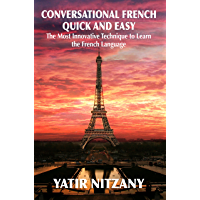 Conversational French Quick and Easy: The Most Innovative and Revolutionary Technique to Learn the French Language. For Beginners, Intermediate, and Advanced Speakers. (English Edition)