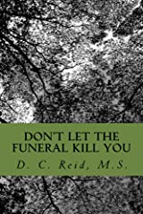 Don't Let The Funeral Kill You: An etiquette & how-to guide for talking about death and planning a funeral Kindle Edition