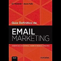 Guia Definitivo de Email Marketing: Aumente sua lista de emails, quebre as regras e venda mais