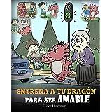 Entrena a tu Dragón para ser Amable: (Train Your Dragon To Be Kind) Un adorable cuento infantil para enseñarles a los niños a
