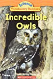 Incredible Owls (Science Vocabulary Readers)