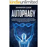 Autophagy: For Women and Men who Desire to Purify their Body, Lose Weight and Slow Aging with a Natural Self-Cleaning Metabolic Process using Extended Water, Intermittent fasting and a Ketogenic Diet