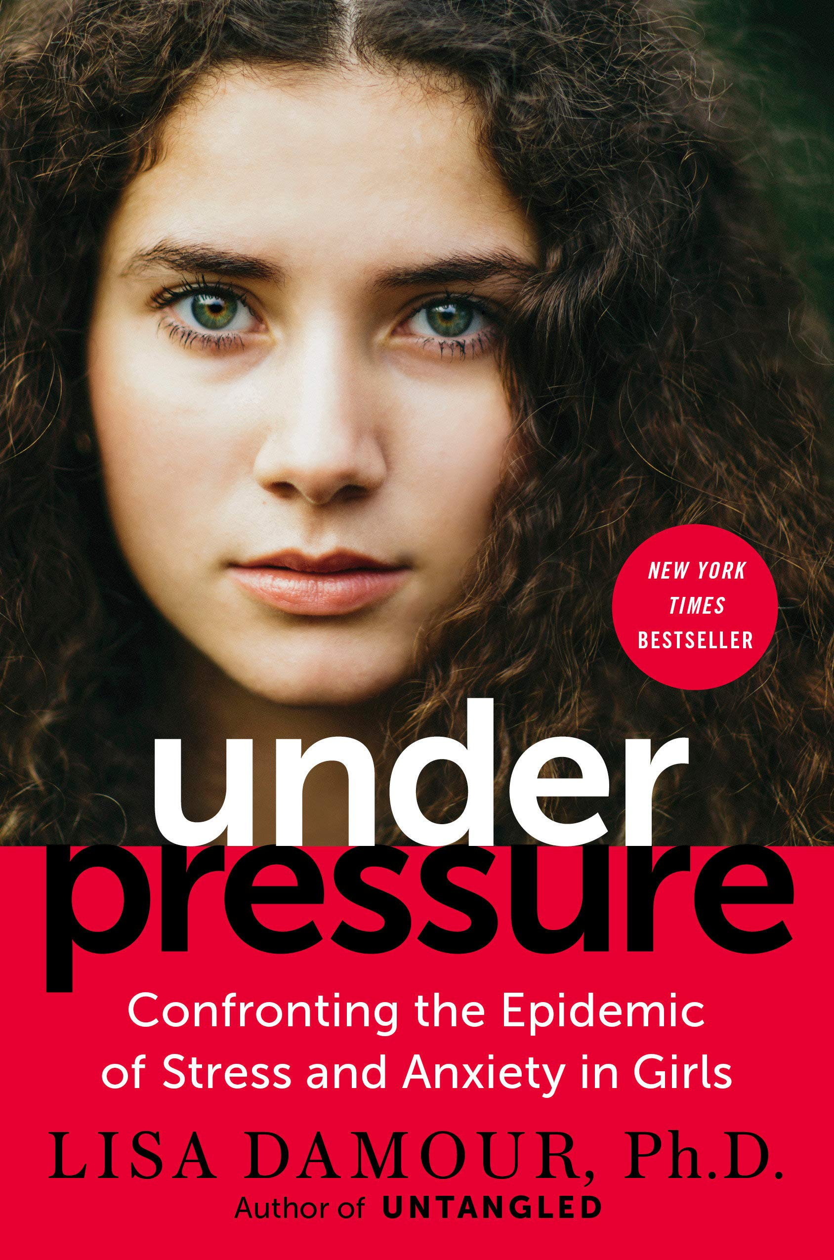 Under Pressure: Confronting the Epidemic of Stress and Anxiety in Girls:  Damour Ph.D., Lisa: 9780399180057: Amazon.com: Books