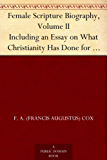Female Scripture Biography, Volume II Including an Essay on What Christianity Has Done for Women (English Edition)