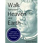 Walk Between Heaven and Earth: Listening to Martin Luther on How to Be a True Theologian