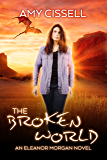 The Broken World (An Eleanor Morgan Novel Book 4)