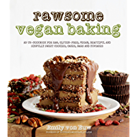 Rawsome Vegan Baking: An Un-cookbook for Raw, Gluten-Free, Vegan, Beautiful and Sinfully Sweet Cookies, Cakes, Bars…