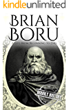 Brian Boru: A Life from Beginning to End (Irish History Book 6)