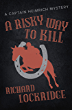 A Risky Way to Kill (The Captain Heimrich Mysteries)