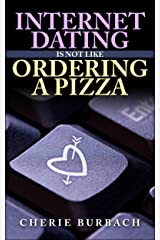 Internet Dating is Not Like Ordering a Pizza Kindle Edition