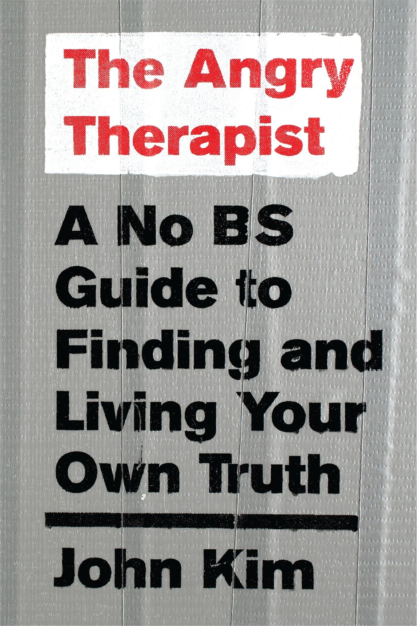 The Angry Therapist: A No BS Guide to Finding and Living