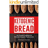 Ketogenic Bread: Low Carb Cookbook for Ketogenic Bread, Keto Muffins, Gluten Free Bagels, Paleo Buns and Much More (Keto Diet, Ketogenic Bread, Ketosis 1) (English Edition)