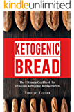 Keto Bread: Low Carb Cookbook for Ketogenic Bread, Keto Muffins, Gluten Free Bagels, Paleo Buns and Much More (Keto Diet, Ketogenic Bread, Ketosis 1)