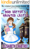 The Mad Hatter's Haunted Castle (Hatter's Cove Mystery Series Book 3)