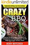 Crazy BBQ: Featuring The Best Barbecue Techniques & 25 Irresistible Spicy Smoking Meat Recipes That Will Satisfy You Through The Sunny Season (Rory's Meat Kitchen)
