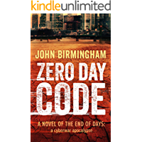 Zero Day Code: A novel of the End of Days: a cyberwar apocalypse