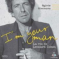 I'm your man: la vie de Leonard Cohen
