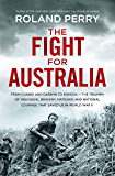 The Fight for Australia: From Changi and Darwin to Kokoda - the triumph of individual bravery, mateship, and national…