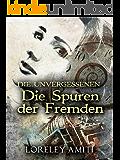 Die Spuren der Fremden: Zeitreise-Trilogie durch die Jahre 1952-89 (Die Unvergessenen) (German Edition)